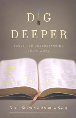 Dig Deeper: Tools for Understanding God's Word   -     By: Nigel Beynon, Andrew Sach