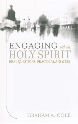 Engaging with the Holy Spirit: Real Questions, Practical Answers  -     By: Graham A. Cole