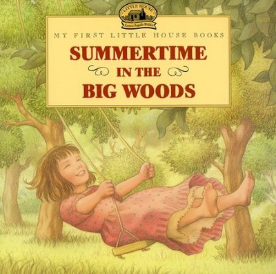 Summertime in the Big Woods,  My First Little House Books  -     By: Laura Ingalls Wilder