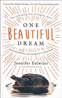 One Beautiful Dream: The Rollicking Tale of Family, Chaos, Personal Passions, and Saying Yes to Them Both  -     By: Jennifer Fulwiler