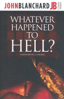 Whatever Happened To Hell?  -     By: John Blanchard