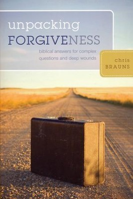 Unpacking Forgiveness: Biblical Answers for Complex Questions and Deep Wounds  -     By: Chris Brauns