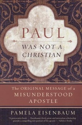 Paul Was Not a Christian  -     By: Pamela Eisenbaum