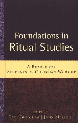 Foundations in Ritual Studies: A Reader for Students of  Christian Worship  -     By: Paul Bradshaw, John Melloh