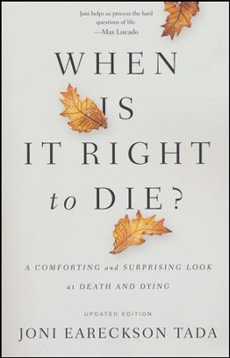 When Is It Right to Die? A Comforting and Surprising Look at Death and Dying  -     By: Joni Eareckson Tada