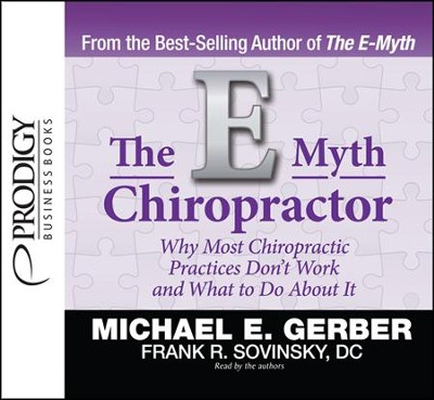 The E-Myth Chiropractor Unabridged Audiobook on CD  -     Narrated By: Michael E. Gerber, Frank R. Sovinsky     By: Michael E. Gerber, Frank R. Sovinsky