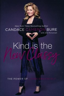 Kind Is the New Classy  -     By: Candace Cameron Bure