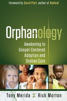 Orphanology: Awakening to Gospel-Centered Adoption and Orphan Care - eBook  -     By: Tony Merida, Rick Morton, David Platt