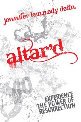 Altar'd: Experience the Power of Resurrection - eBook  -     By: Jennifer Kennedy Dean