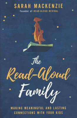 The Read-Aloud Family: Making Meaningful and Lasting Connections with Your Kids  -     By: Sarah Mackenzie
