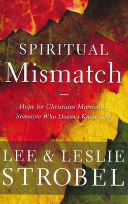 Spiritual Mismatch  -     By: Lee Strobel, Leslie Strobel