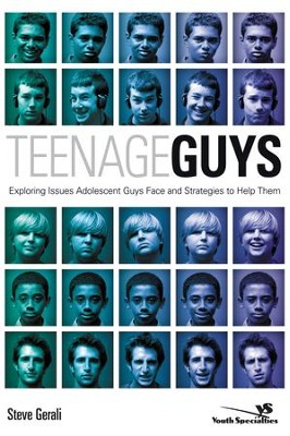 Teenage Guys: Exploring Issues Adolescent Guys Face and Strategies to Help Them - eBook  -     By: Steve Gerali