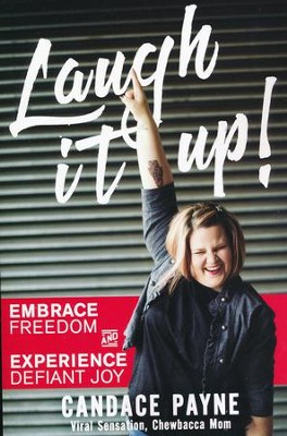 Laugh It Up! Embrace Freedom and Experience  Defiant Joy  -     By: Candace Payne