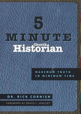 5 Minute Church Historian: Maximum Truth in Minimum Time  -     By: Rick Cornish