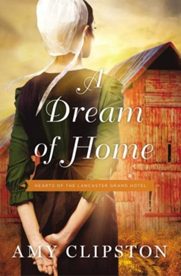 A Dream of Home  -     By: Amy Clipston