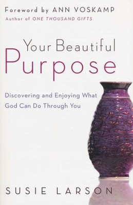 Your Beautiful Purpose: Discovering and Enjoying What God Can Do Through You - eBook  -     By: Susie Larson