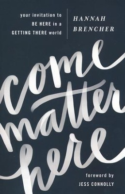 Come Matter Here: Your Invitation to Be Here in a Getting There World  -     By: Hannah Brencher