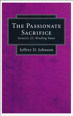 The Passionate Sacrifice: Genesis 22: Binding Isaac  -     By: Jeffrey Johnson