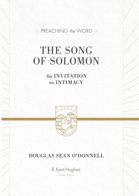 The Song of Solomon: An Invitation to Intimacy - eBook  -     By: Douglas Sean O'Donnell, R. Kent Hughes