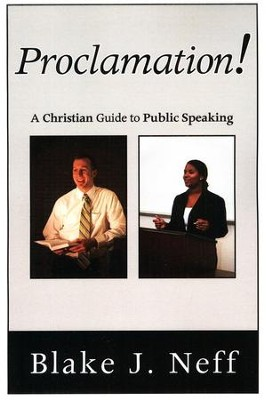 Proclamation!: A Christian Guide to Public Speaking  -     By: Blake J. Neff