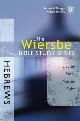 The Wiersbe Bible Study Series: Hebrews: Live by Faith, Not by Sight - eBook  -     By: Warren W. Wiersbe