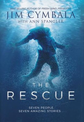 The Rescue: Seven People, Seven Amazing Stories  -     By: Jim Cymbala, Ann Spangler