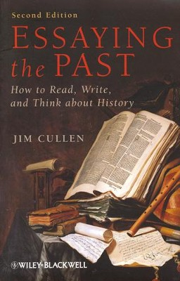 Essaying the Past: How to Read, Write and Think about History  -     By: Jim Cullen