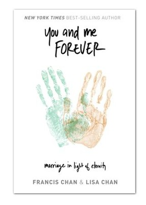 You and Me Forever: Marriage in Light of Eternity, Paperback   -     By: Francis Chan, Lisa Chan