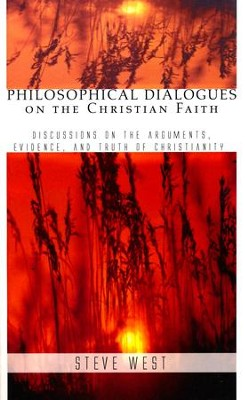 Philosophical Dialogues on the Christian Faith: Discussions on the Arguments, Evidence, and Truth of Christianity  -     By: Steve West
