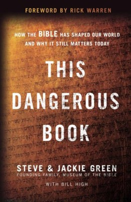 This Dangerous Book: How the Bible Has Shaped Our World and Why It Still Matters Today  -     By: Steve Green, Jackie Green