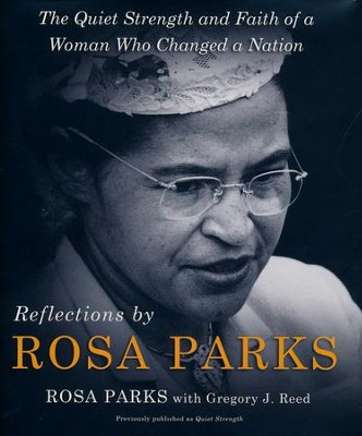 Reflections by Rosa Parks: The Quiet Strength and Faith of a Woman Who Changed a Nation  -     By: Rosa Parks, Gregory J. Reed