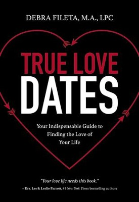 True Love Dates: Your Indispensable Guide to Finding the Love of Your Life  -     By: Debra K. Fileta