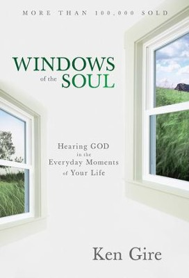 Windows of the Soul Hearing God in the everyday Moments of Your Life  -     By: Ken Gire