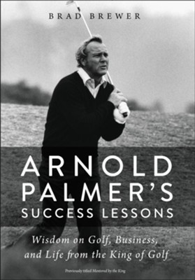Arnold Palmer's Success Lessons: Wisdom on Golf, Business and Life from the King of Golf  -     By: Brad Brewer