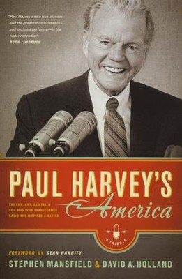 Paul Harvey's America: The Life, Art, and Faith of a Man Who Transformed Radio and Inspired a Nation  -     By: Stephen Mansfield, David A. Holland