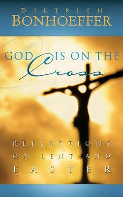 God Is on the Cross: Reflections on Lent and Easter - eBook  -     By: Dietrich Bonhoeffer
