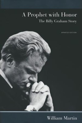 A Prophet with Honor: The Billy Graham Story, Hardcover   -     By: William C. Martin