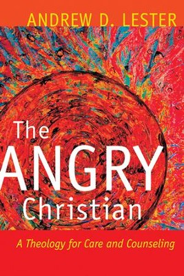 The Angry Christian: A Theology for Care and Counseling - eBook  -     By: Andrew D. Lester