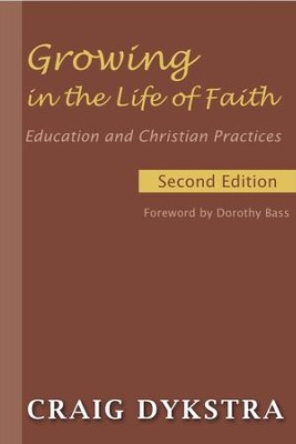 Growing in the Life of Faith, Second Edition: Education and Christian Practices - eBook  -     By: Craig Dykstra
