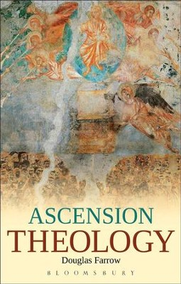 Ascension Theology  -     By: Douglas B. Farrow