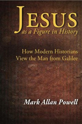 Jesus as a Figure in History: How Modern Historians View the Man from Galilee - eBook  -     By: Mark Allan Powell
