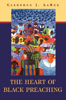 The Heart of Black Preaching - eBook  -     By: Cleophus J. LaRue