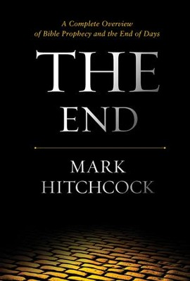 The End: A Complete Overview of Bible Prophecy and the End of Days  -     By: Mark Hitchcock