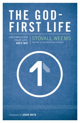 The God-First Life: Uncomplicate Your Life, God's Way - eBook  -     By: Stoval Weems