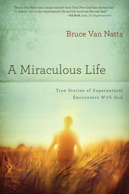 A Miraculous Life: True stories of supernatural encounters with God - eBook  -     By: Bruce Van Natta