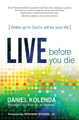 Live Before You Die: Wake up to God's will for your life - eBook  -     By: Daniel Kolenda