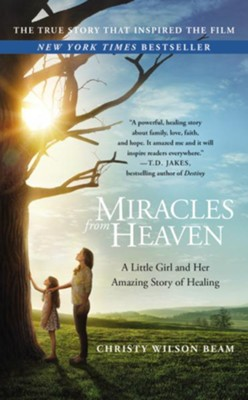 Miracles from Heaven: A Little Girl and Her Amazing Story of Healing, Movie Edition  -     By: Christy Wilson-Beam