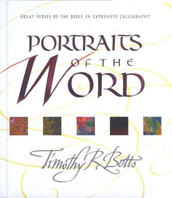 Portraits of the Word: Great Verses of the Bible in Expressive Calligraphy                   -     By: Timothy Botts