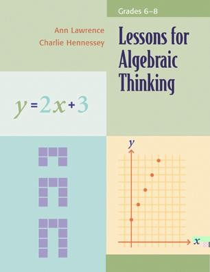 Lessons for Algebraic Thinking, Grades 6-8  -     By: Ann Lawrence, Charlie Hennessy