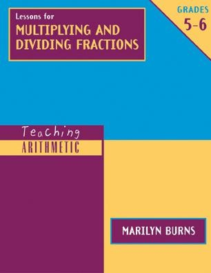 Teaching Arithmetic: Lessons for Multiplying & Dividing Fractions, Grades 5-6  -     By: Marilyn Burns